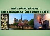 Nhà thờ Đức Bà Paris: Những điều từng có qua 8 thế kỷ