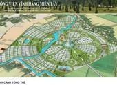 Dự án Công viên Vĩnh Hằng Miền Tây: 85 ha hay 150 ha?