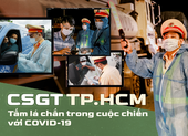 Emagazine: CSGT TP.HCM - Tấm lá chắn trong cuộc chiến với COVID-19