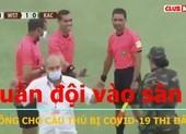 Quân đội vào sân không cho cầu thủ mắc COVID-19 thi đấu