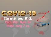 Dịch COVID-19: Cập nhật trưa 17-2, cách Việt Nam trị khỏi 7 ca