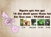 Sài Gòn xưa - TP.HCM nay: Nguồn gốc tên 16 địa danh quen thuộc