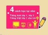4 cách học tại nhà cho trẻ: Tiếng Việt lớp 1, Tiếng Anh lớp 1, lớp 2