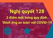 Nghị quyết 128: 3 điểm mới 'thích ứng an toàn' với COVID-19