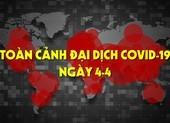 Video: Toàn cảnh tình hình đại dịch COVID-19 ngày 4-4