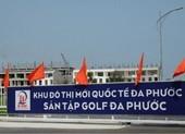 TTCP kiến nghị thu hồi dự án KĐT quốc tế Đa Phước
