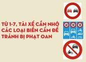Từ 1-7, tài xế cần nhớ các loại biển cấm để tránh bị phạt oan