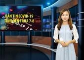 Bản tin COVID-19 tại Việt Nam tính đến trưa 7-8