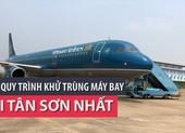 Xem quy trình khử trùng máy bay tại Tân Sơn Nhất