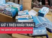Bắt giữ 1 triệu khẩu trang được thu gom để xuất sang Campuchia