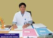 Giám đốc BV Sản - Nhi Phú Yên bị cách hết chức vụ trong đảng