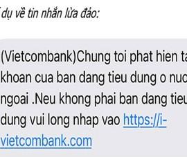 Các ngân hàng ở Đồng Nai cảnh báo lừa đảo qua tài khoản