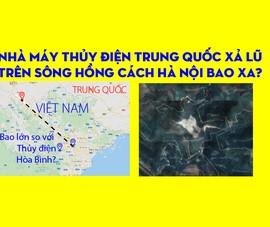 Thủy điện Mã Đổ Sơn -  Trung Quốc xả lũ cách Hà Nội bao xa?