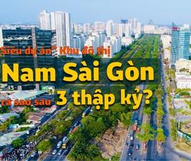 'Siêu dự án' Khu đô thị Nam Sài Gòn ra sao sau 3 thập kỷ?