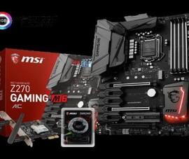 MSI giới thiệu dòng bo mạch chủ Z270 Gaming M6 AC mới