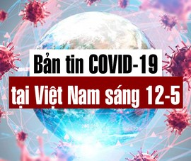 Video: Bản tin dịch COVID-19 tại Việt Nam sáng 12-5