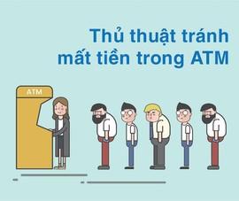 Tránh mất tiền trong thẻ ATM, cần biết những thủ thuật này