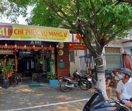 Đà Nẵng: Cấm hàng quán phục vụ tại chỗ từ 12 giờ trưa 7-5