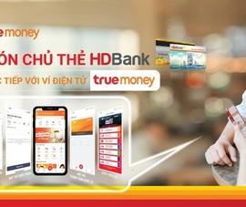 HDBank gia tăng trải nghiệm với ví TrueMoney