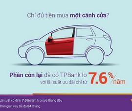 Gói lãi suất vay ô tô siêu ưu đãi chỉ từ 7,6%/năm cùng TPBank