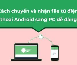Cách chuyển và nhận file từ điện thoại Android sang PC dễ dàng