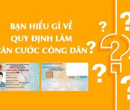 Bạn hiểu gì về quy định làm căn cước công dân?