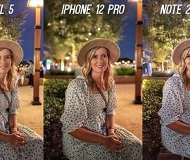 Video đánh giá camera iPhone 12 Pro, Note 20 Ultra và Pixel 5