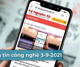 4 thông tin công nghệ đáng chú ý trong ngày 3-9-2021