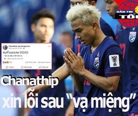 'Vạ miệng', Chanathip lên tiếng xin lỗi fan Việt Nam