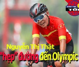 Nguyễn Thị Thật 'hẹp' đường đến Olympic; UEFA ra tối hậu thư
