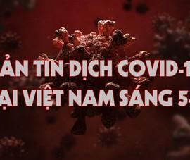 Video: Bản tin COVID-19 tại Việt Nam sáng 5-5
