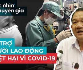 Dịch COVID-19: Ai được hỗ trợ và nhận được bao nhiêu?