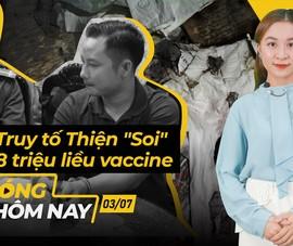Nóng hôm nay: 8 triệu liều vaccine sắp về Việt Nam; Đề nghị truy tố Thiện 'Soi