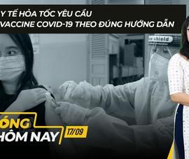 Nóng hôm nay: Bộ Y tế hỏa tốc yêu cầu tiêm vaccine COVID-19 theo đúng hướng dẫn