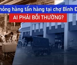 Hư hỏng hàng tấn hàng tại chợ Bình Điền: Ai phải bồi thường?