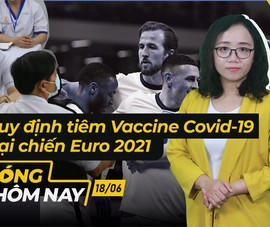 Nóng hôm nay: Quy định về tiêm vaccine; Giá vàng lao dốc không phanh