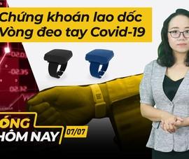 Nóng hôm nay: Chứng khoán lao dốc; Vòng đeo tay theo dõi COVID-19