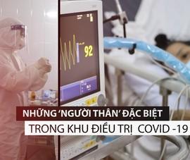 Những 'người thân' đặc biệt tại khu điều trị COVID-19 nặng