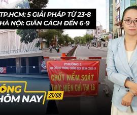 Nóng hôm nay: Tin mới nhất tình hình giãn cách ở TP.HCM và Hà Nội