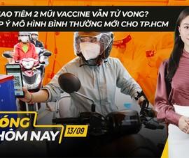 Nóng hôm nay: Tiêm 2 mũi vaccine vẫn tử vong; Lộ trình mở cửa trở lại ở TP.HCM