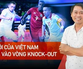 Futsal: Chuyên gia nói về cơ hội của Việt Nam bước vào vòng Knock-out
