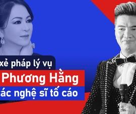 Chuyên gia pháp lý mổ xẻ vụ bà Phương Hằng bị các nghệ sĩ tố cáo
