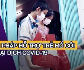 Video: Chuyên gia đề xuất giải pháp chăm sóc trẻ mồ côi vì dịch COVID-19