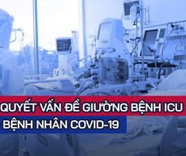 Video: Giải 'bài toán' số giường ICU khi TP.HCM mở cửa trở lại