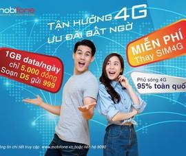 Trải nghiệm 4G cùng với nhiều ưu đãi bất ngờ từ MobiFone