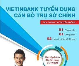 Ban Thông tin Truyền thông VietinBank tuyển dụng nhân sự