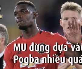 Man. Utd đừng dựa vào Pogba nhiều quá!