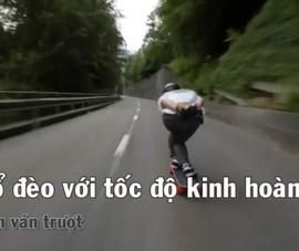 Đổ đèo với tốc độ kinh hoàng bằng ván trượt