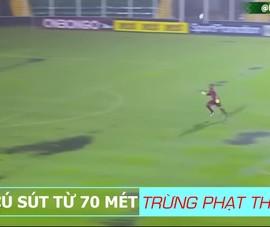 Video: Siêu phẩm lốp bóng 70 mét trừng phạt thủ môn