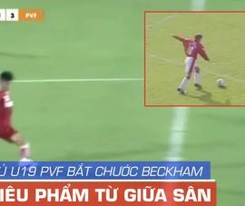 Video cầu thủ U-19 PVF ghi bàn từ giữa sân giống Beckham